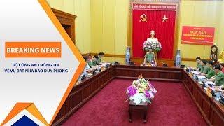 Cập nhật thông tin vụ bắt nhà báo Duy Phong | VTC1