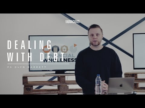 Glyn Barrett - Dealing with debt - (Financial Wholeness 2018 Part 3) - 7th May 2018