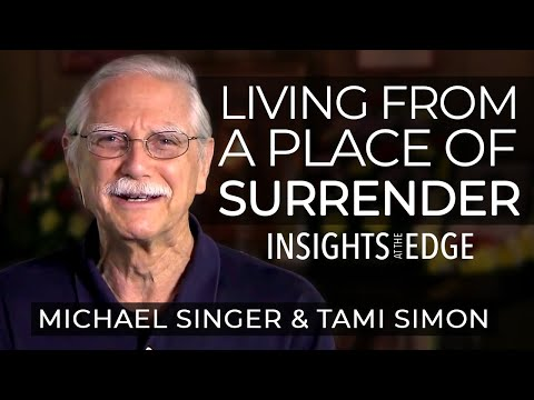 Michael Singer - Living From A Place Of Surrender   Insights At The Edge