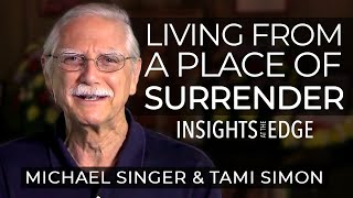 Michael Singer  Living From a Place of Surrender   Insights At The Edge