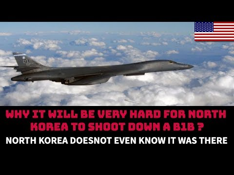 WHY IT WILL BE VERY HARD FOR NORTH KOREA TO SHOOT DOWN A B1B ?