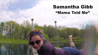"""Samantha Gibb """"Mama Told Me"""" Official Music Video"""