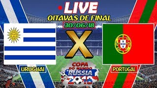Uruguai 2 x 1 Portugal Ao Vivo |🇷🇺Copa do Mundo |🏆Oitavas de Final | 30-06-2018