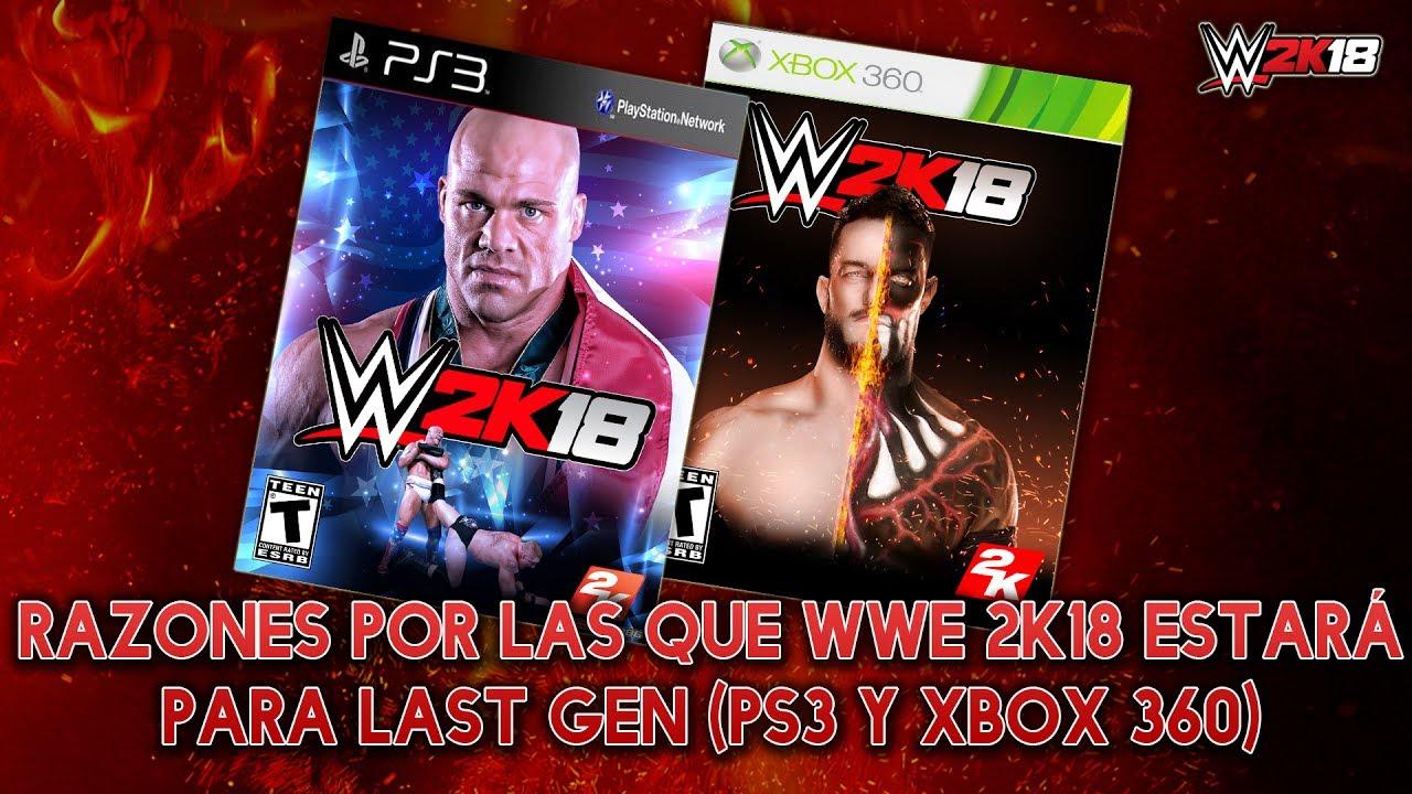 Wwe 2k18 Mis Razones Por Las Que Estara En Ps3 Xbox 360 Youtube