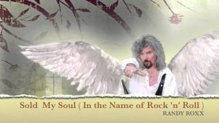 Sold My Soul ( In The Name Of Rock N Roll ) by RANDY ROXX