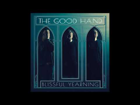 The Good Hand  - Blissful Yearning (Full Album 2018)