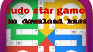 How to download ludo star game in Android phone