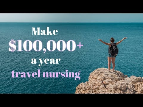 Travel Nursing | How to make over $100,000 a year as a nurse!