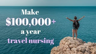Travel Nursing   How to make over $100,000 a year as a nurse!