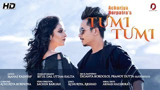 Tumi Tumi (OFFICIAL MUSIC VIDEO) - ACHURJYA BORPATRA | Pranoy | Arshad | Assamese Music Video 2018