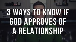 3 Signs God Approves of a Relationship (Christian Relationship Advice)