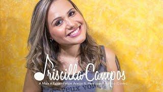 Baixar Priscilla Campos - A mala é falsa- (Felipe Araújo ft. Henrique e Juliano) - Cover