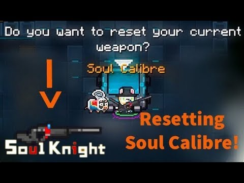 Resetting Soul Calibre - Soul Knight