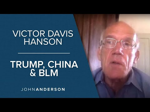 Victor Davis Hanson | Trump, China and Black Lives Matter