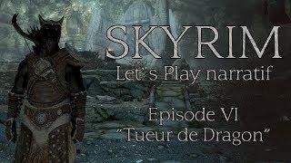 "Skyrim - Episode 6 ""Tueur de Dragon"" (Let's play narratif)"