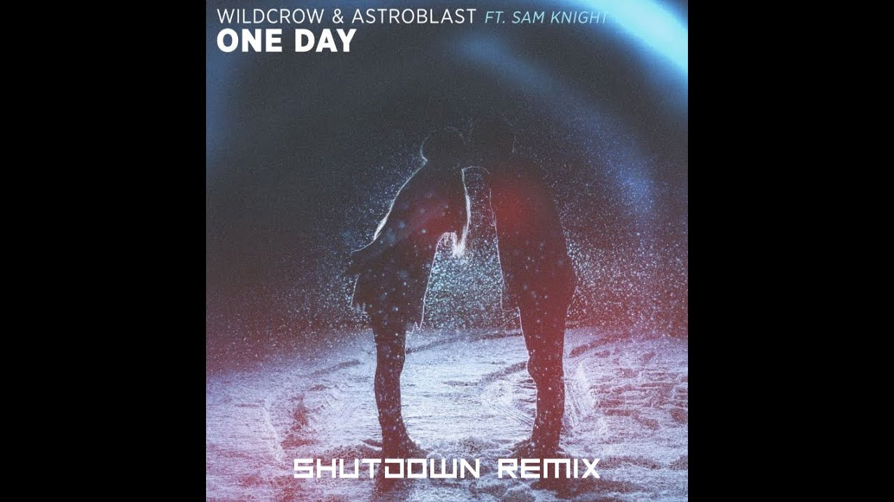 Wildcrow & Astroblast ft. Sam Knight - One Day (Shutdown Remix)