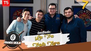 Tirando Bola temp 5 ep 7 Los Tres Tristes Tigres