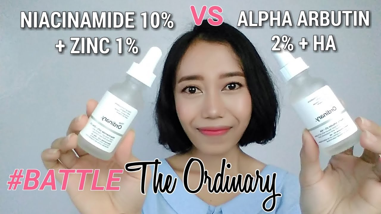 Battle07 The Ordinary Niacinamide 10 Zinc 1 Vs Alpha Arbutin 2 Ha Novie Marru Youtube