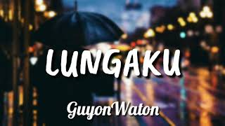Download GUYONWATON - 'LUNGAKU' [ LIRIK HD ]