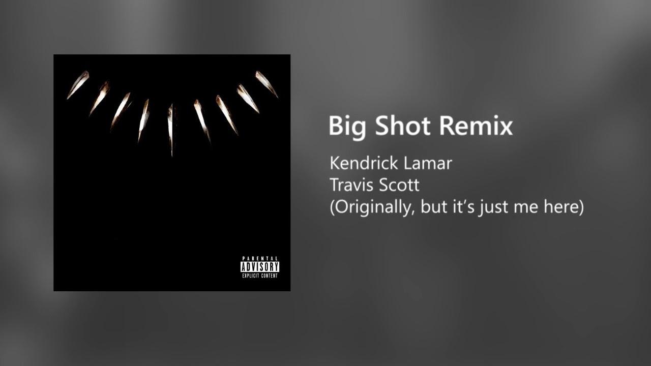 e97a952689e6 Big Shot - Kendrick Lamar ft. Travis Scott (my Remix) - YouTube