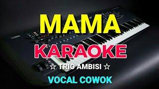 Download Lagu MAMA - TRIO AMBISI || KARAOKE TEKS,HD - Vocal Cowok mp3