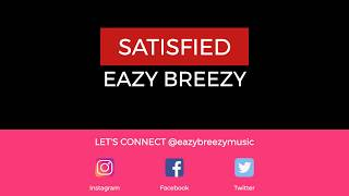 Eazy Breezy - Satisfied (Official Lyric Video)