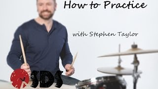 DRUM LESSON - How To Practice with Stephen Taylor