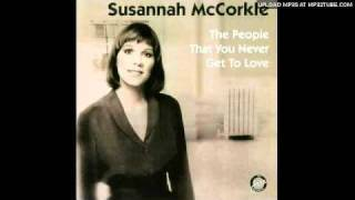 Susannah McCorkle -The People That You Never Get To Love
