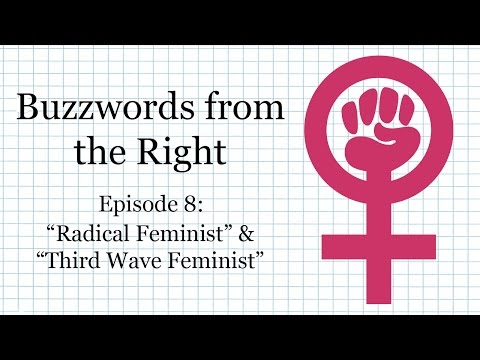 """Buzzwords from the Right, Episode 8: """"Radical Feminism"""" & """"Third Wave Feminism"""""""