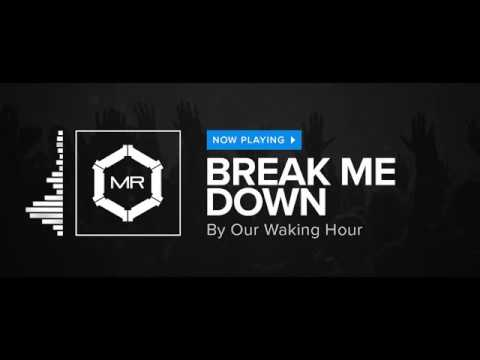 Клип Our Waking Hour - Break Me Down