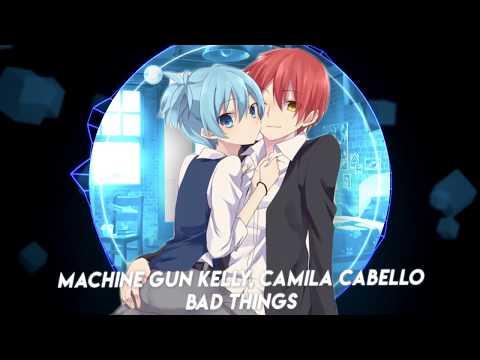 [Nightcore] Machine Gun Kelly, Camila Cabello - Bad Things