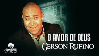 Gerson Rufino - O Amor de Deus [Clipe Oficial]
