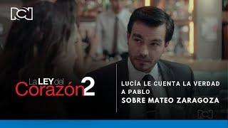 La Ley Del Corazón 2 l Lucía le cuenta la verdad a Pablo sobre Mateo Zaragoza