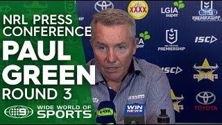 NRL Press Conference: Paul Green- Round 3 | NRL on Nine