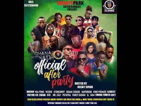 GHANA MEETS NAIJA 2018 AFROBEATS MIX{OFFICIAL AFTER PARTY}BY DEEJAY SPARK