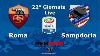 🔴 LIVE - Roma vs Sampdoria 22°Giornata - Lv.Superstar  [PES 2018 Realistic Scoreboard]
