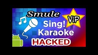 Hacking Sing! Karaoke by Smule- VIP 2018!