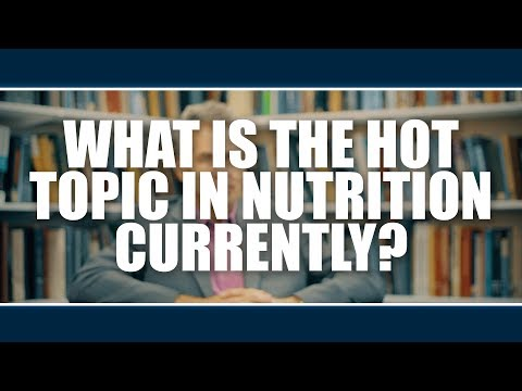 WHAT IS THE HOT TOPIC IN NUTRITION CURRENTLY?