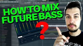 HOW TO MIX FUTURE BASS PROPERLY - FL Studio Tutorial