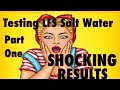 Part One - Testing LFS Salt Water - SHOCKING Results -