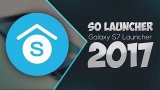 SO Launcher (Galaxy s7 launcher ) Prime v2.0 Cracked APK is Here 2017