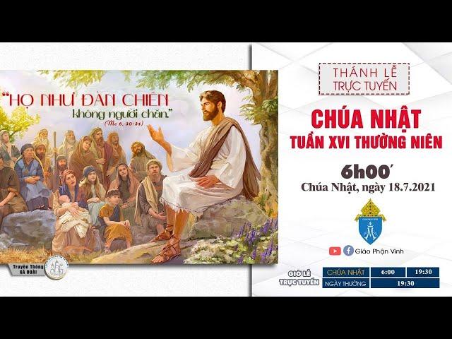 🔴Trực Tuyến Thánh Lễ 6h00' Ngày 18/07/2021: Chúa Nhật Tuần XVI Thường Niên| Giáo Phận Vinh