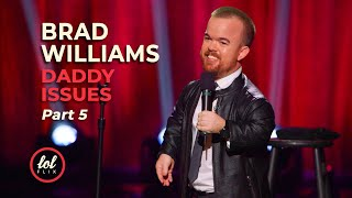 Brad Williams Daddy Issues • Part 5 | LOLflix