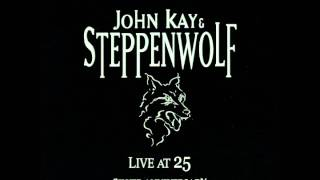"John Kay & Steppenwolf ""Who Needs Ya"""