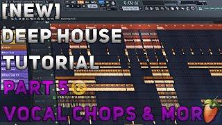 How To Make Deep House/Remix | FL Studio 12 | 2018 [Tutorial Part 5] (Vocal Chops & More)