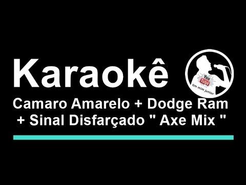 "Camaro Amarelo + Dodge Ram + Sinal Disfarçado "" Axe Mix "" Karaoke"