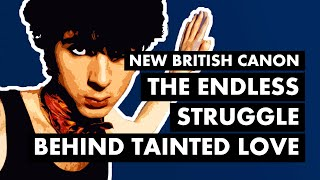 The Endless Struggle Behind Soft Cell & TAINTED LOVE | New British Canon