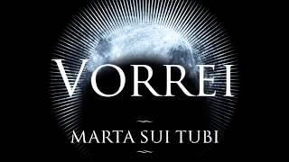 Marta Sui Tubi - Vorrei