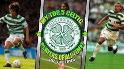 My Top 5 Celtic Players of All Time!