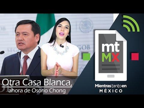 Otra Casa Blanca, ahora de Osorio Chong - Mientras Tanto en México